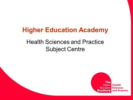 Higher Education Academy Health Sciences and Practice Subject Centre.