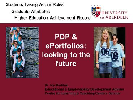 PDP & ePortfolios: looking to the future Dr Joy Perkins Educational & Employability Development Adviser Centre for Learning & Teaching/Careers Service.