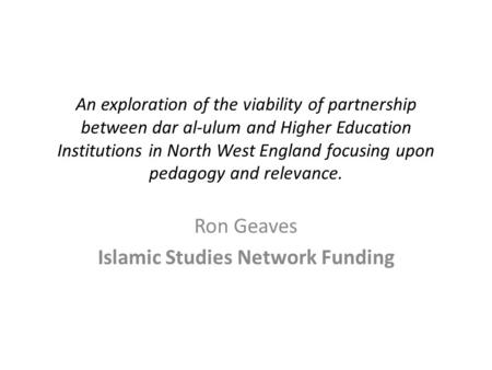 An exploration of the viability of partnership between dar al-ulum and Higher Education Institutions in North West England focusing upon pedagogy and relevance.