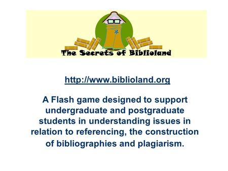 A Flash game designed to support undergraduate and postgraduate students in understanding issues in relation to referencing, the construction of bibliographies.