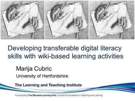 Developing transferable digital literacy skills with wiki-based learning activities Marija Cubric University of Hertfordshire.