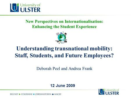 New Perspectives on Internationalisation: Enhancing the Student Experience Understanding transnational mobility: Staff, Students, and Future Employees?