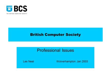 British Computer Society Professional Issues Les NealWolverhampton Jan 2003.