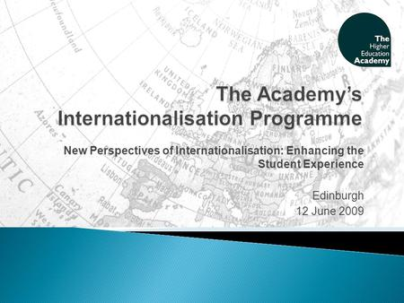 New Perspectives of Internationalisation: Enhancing the Student Experience Edinburgh 12 June 2009.
