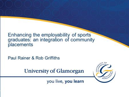 Enhancing the employability of sports graduates: an integration of community placements Paul Rainer & Rob Griffiths.