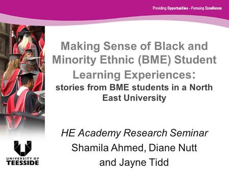 Making Sense of Black and Minority Ethnic (BME) Student Learning Experiences : stories from BME students in a North East University HE Academy Research.