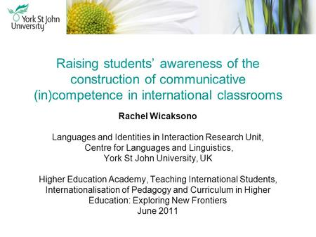 Raising students awareness of the construction of communicative (in)competence in international classrooms Rachel Wicaksono Languages and Identities in.