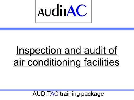 AUDITAC training package Inspection and audit of air conditioning facilities.