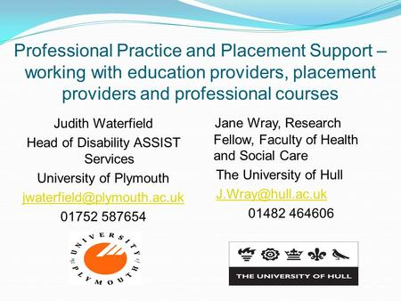 Professional Practice and Placement Support – working with education providers, placement providers and professional courses Judith Waterfield Head of.