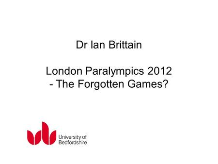 Dr Ian Brittain London Paralympics 2012 - The Forgotten Games?