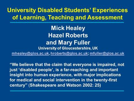 University Disabled Students Experiences of Learning, Teaching and Assessment Mick Healey Hazel Roberts and Mary Fuller University of Gloucestershire,