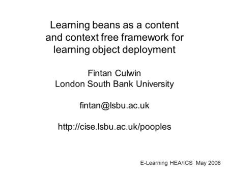 Learning beans as a content and context free framework for learning object deployment Fintan Culwin London South Bank University
