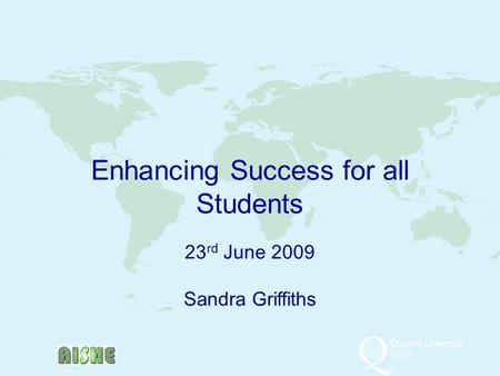 Enhancing Success for all Students 23 rd June 2009 Sandra Griffiths.