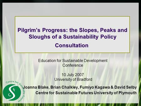Pilgrims Progress: the Slopes, Peaks and Sloughs of a Sustainability Policy Consultation Pilgrims Progress: the Slopes, Peaks and Sloughs of a Sustainability.