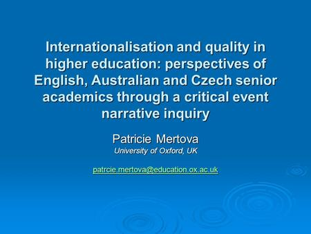 Internationalisation and quality in higher education: perspectives of English, Australian and Czech senior academics through a critical event narrative.