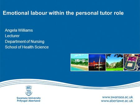Emotional labour within the personal tutor role Angela Williams Lecturer Department of Nursing School of Health Science.