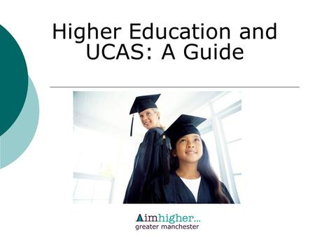 Higher Education and UCAS: A Guide. What is UCAS? UCAS stands for the Universities and Colleges Admissions Service If you want to go to University or.