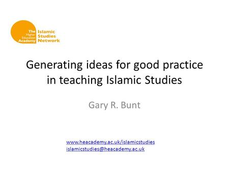 Generating ideas for good practice in teaching Islamic Studies Gary R. Bunt