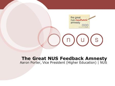 The Great NUS Feedback Amnesty Aaron Porter, Vice President (Higher Education) | NUS.