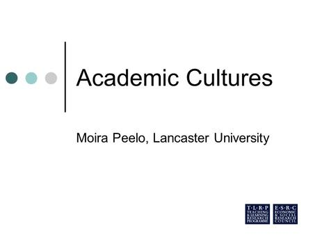 Academic Cultures Moira Peelo, Lancaster University.