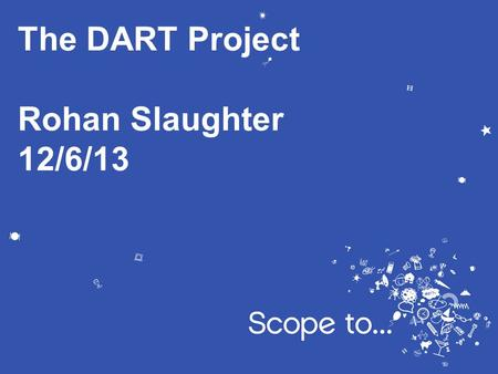 The DART Project Rohan Slaughter