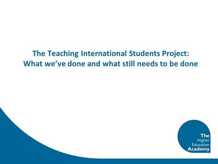 The Teaching International Students Project: What weve done and what still needs to be done.