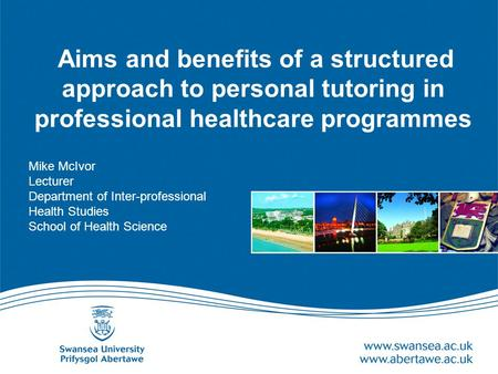 Aims and benefits of a structured approach to personal tutoring in professional healthcare programmes Mike McIvor Lecturer Department of Inter-professional.