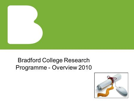 Bradford College Research Programme - Overview 2010.
