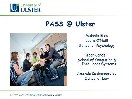 Ulster Melanie Giles Laura ONeill School of Psychology Joan Condell School of Computing & Intelligent Systems Amanda Zacharopoulou School of Law.