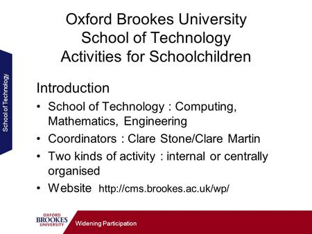 School of Technology Widening Participation Oxford Brookes University School of Technology Activities for Schoolchildren Introduction School of Technology.