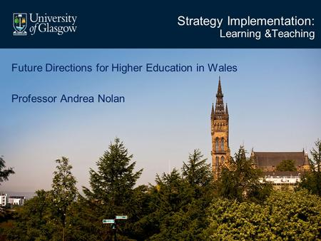 Strategy Implementation: Learning &Teaching Future Directions for Higher Education in Wales Professor Andrea Nolan.