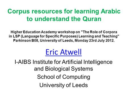 Corpus resources for learning Arabic to understand the Quran Higher Education Academy workshop on The Role of Corpora in LSP (Language for Specific Purposes)