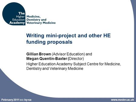 February 2011 cc: by-sa Writing mini-project and other HE funding proposals Gillian Brown (Advisor Education) and Megan Quentin-Baxter (Director) Higher.