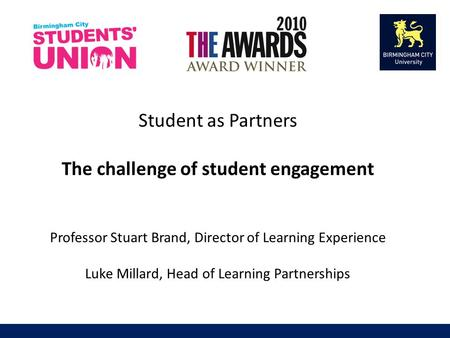 Student as Partners The challenge of student engagement Professor Stuart Brand, Director of Learning Experience Luke Millard, Head of Learning Partnerships.
