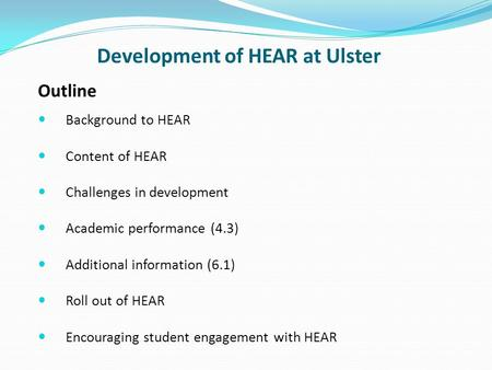 Development of HEAR at Ulster Background to HEAR Content of HEAR Challenges in development Academic performance (4.3) Additional information (6.1) Roll.