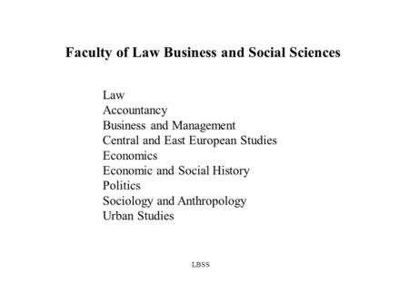 LBSS Faculty of Law Business and Social Sciences Law Accountancy Business and Management Central and East European Studies Economics Economic and Social.