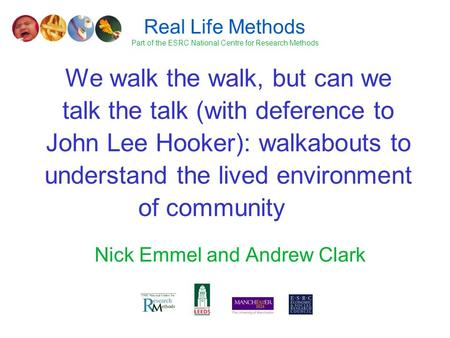 We walk the walk, but can we talk the talk (with deference to John Lee Hooker): walkabouts to understand the lived environment of community Nick Emmel.
