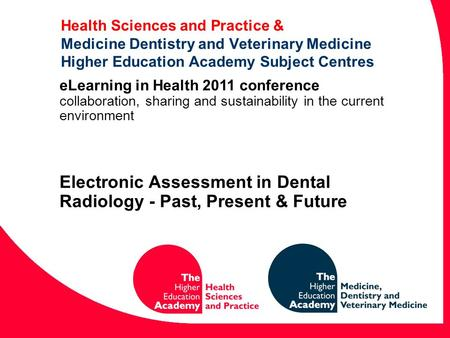 Health Sciences and Practice & Medicine Dentistry and Veterinary Medicine Higher Education Academy Subject Centres eLearning in Health 2011 conference.