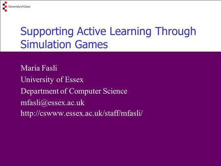 Supporting Active Learning Through Simulation Games Maria Fasli University of Essex Department of Computer Science