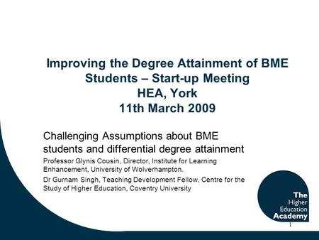 Improving the Degree Attainment of BME Students – Start-up Meeting HEA, York 11th March 2009 Challenging Assumptions about BME students and differential.