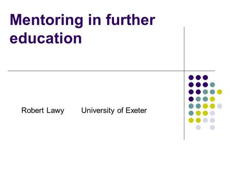 Robert Lawy University of Exeter Mentoring in further education.