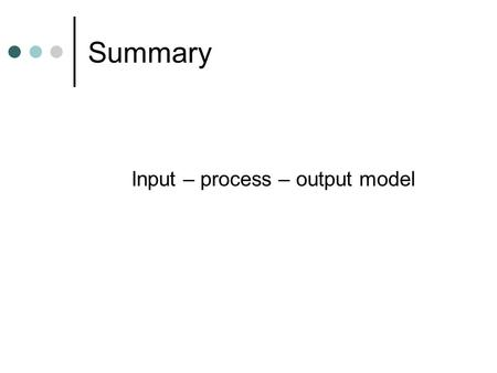 Summary Input – process – output model. Input Written Oral Observational.