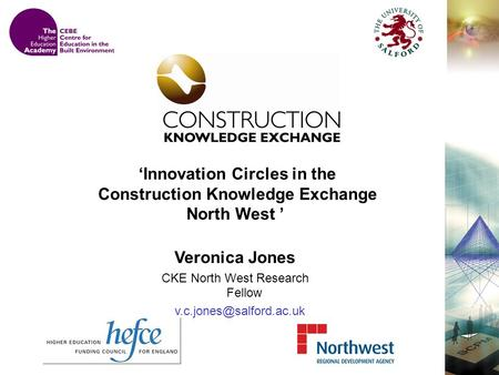 Innovation Circles in the Construction Knowledge Exchange North West Veronica Jones CKE North West Research Fellow