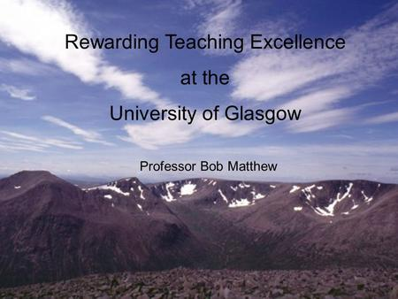 Rewarding Teaching Excellence at the University of Glasgow Professor Bob Matthew.