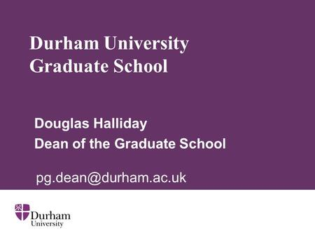Durham University Graduate School Douglas Halliday Dean of the Graduate School