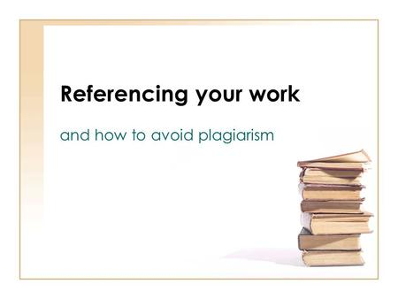 Referencing your work and how to avoid plagiarism.
