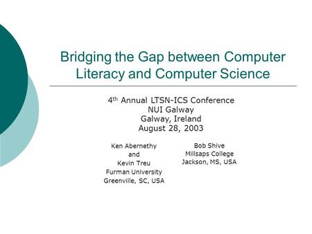 Bridging the Gap between Computer Literacy and Computer Science Ken Abernethy and Kevin Treu Furman University Greenville, SC, USA Bob Shive Millsaps College.