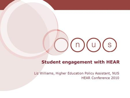 Liz Williams, Higher Education Policy Assistant, NUS HEAR Conference 2010 Student engagement with HEAR.