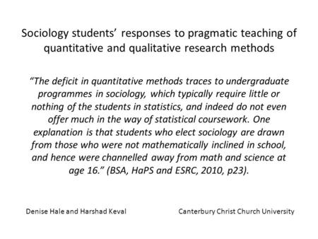 Sociology students responses to pragmatic teaching of quantitative and qualitative research methods The deficit in quantitative methods traces to undergraduate.