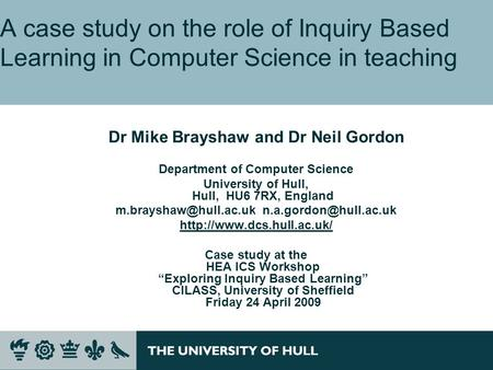 A case study on the role of Inquiry Based Learning in Computer Science in teaching Dr Mike Brayshaw and Dr Neil Gordon Department of Computer Science University.